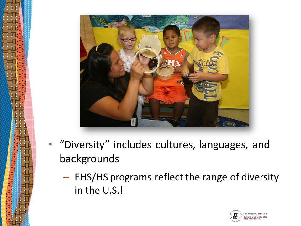 Diversity includes cultures, languages, and backgrounds