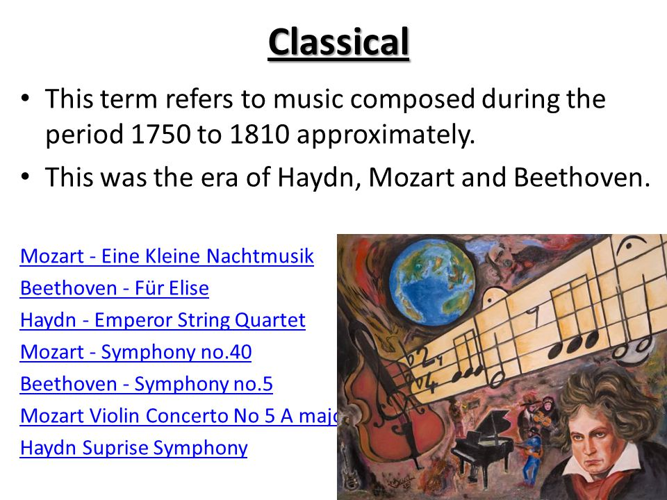 Classical This term refers to music composed during the period 1750 to 1810 approximately. This was the era of Haydn, Mozart and Beethoven.