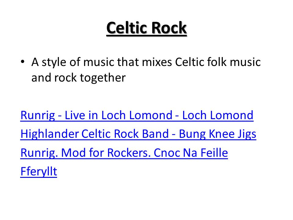 Celtic Rock A style of music that mixes Celtic folk music and rock together. Runrig - Live in Loch Lomond - Loch Lomond.