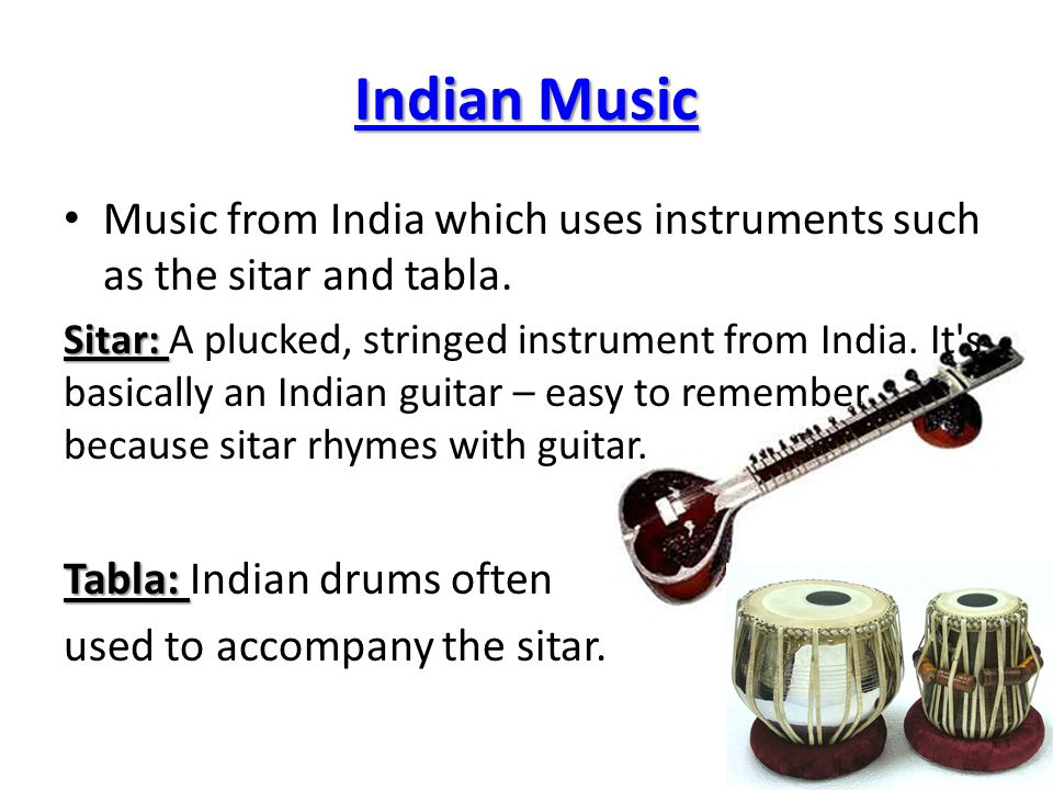 Indian Music Music from India which uses instruments such as the sitar and tabla.