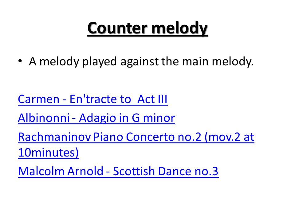 Counter melody A melody played against the main melody.