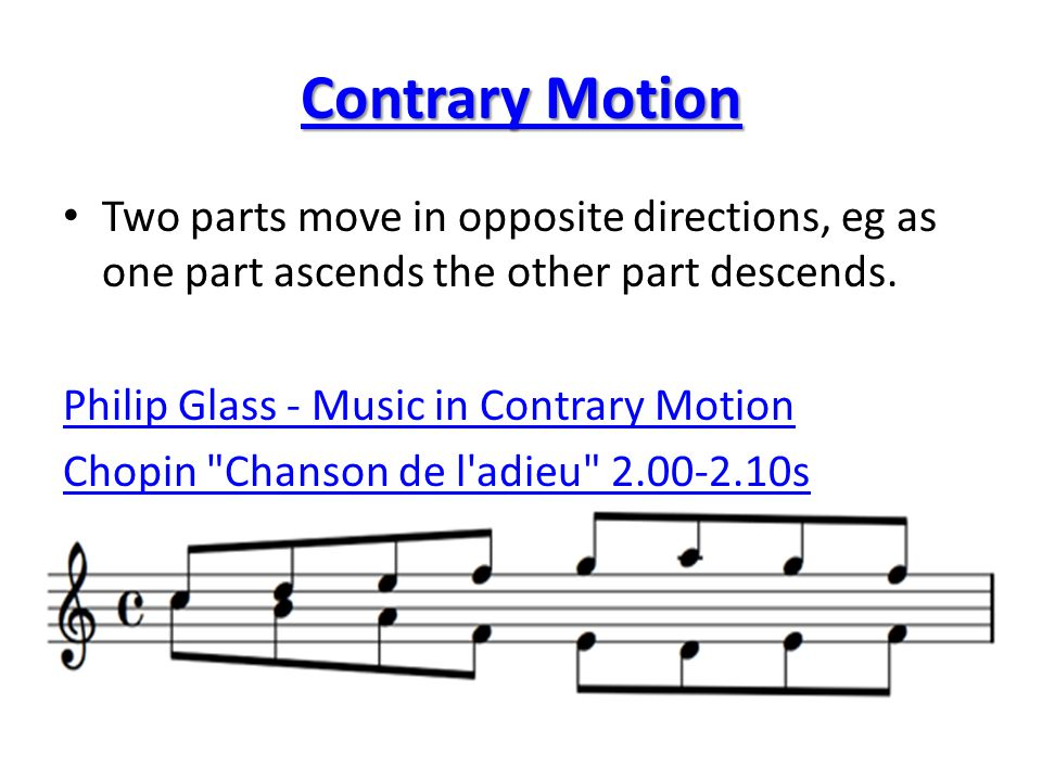 Contrary Motion Two parts move in opposite directions, eg as one part ascends the other part descends.