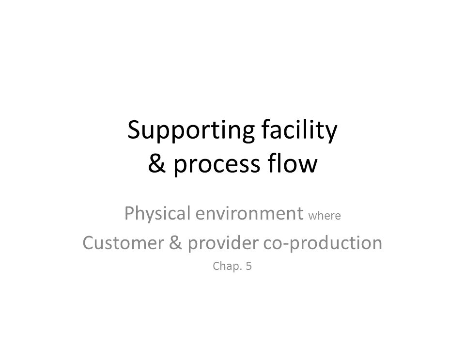 Supporting facility & process flow