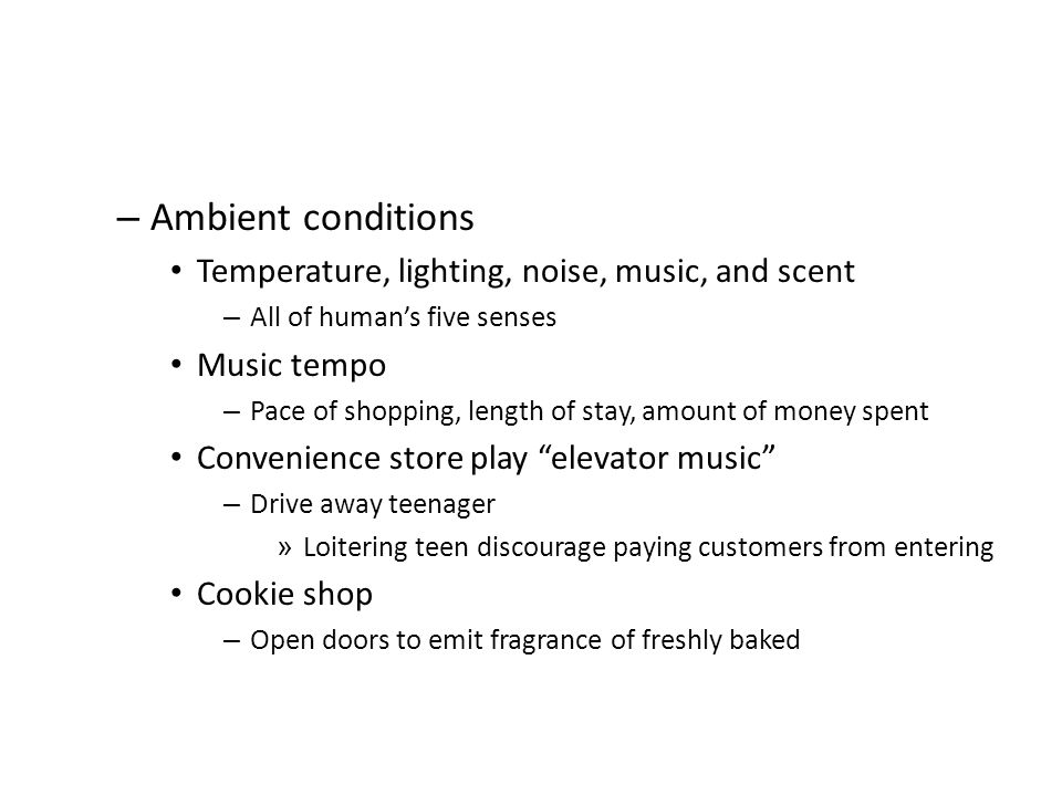Ambient conditions Temperature, lighting, noise, music, and scent