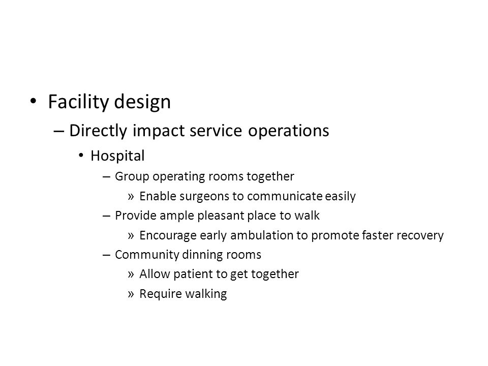Facility design Directly impact service operations Hospital