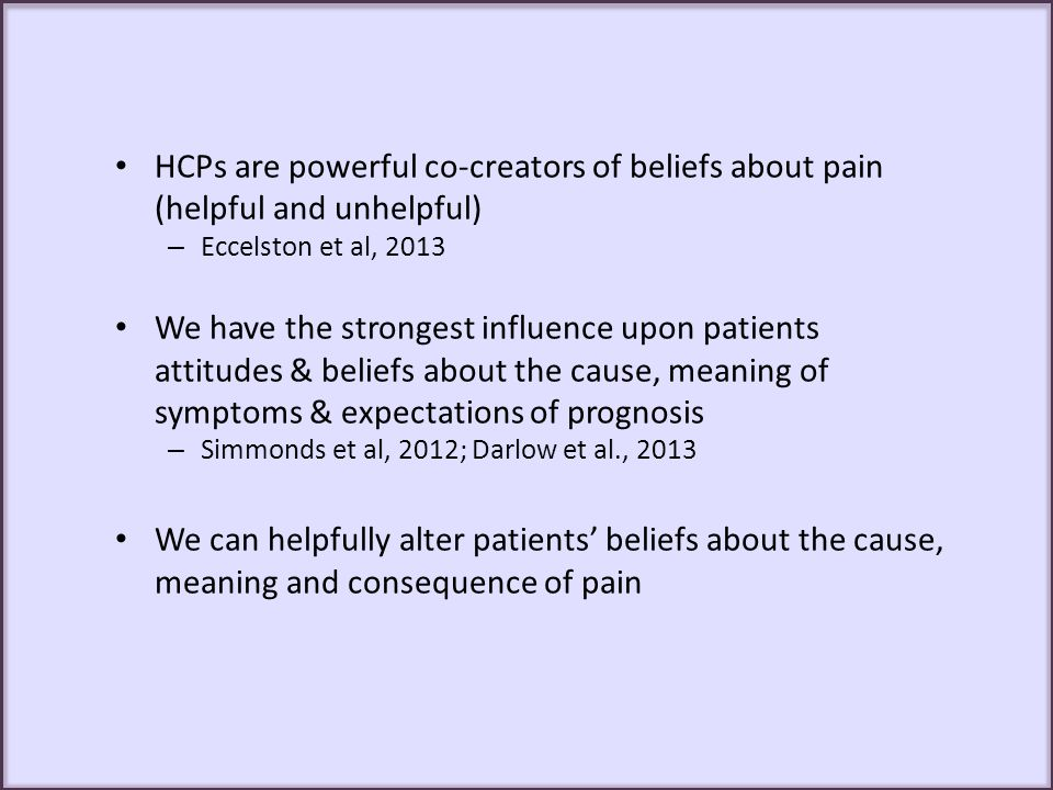 HCPs are powerful co-creators of beliefs about pain (helpful and unhelpful)