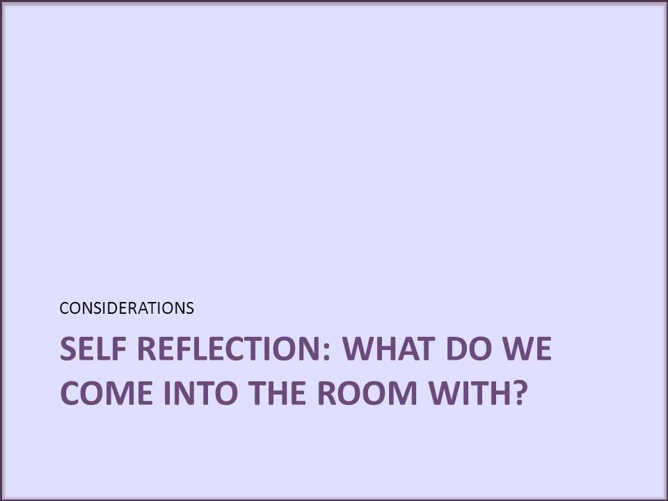 Self reflection: what do we come into the room with