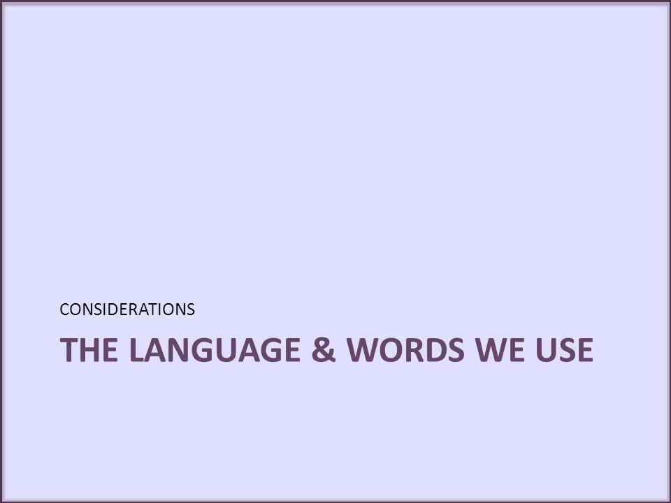 The Language & words we use