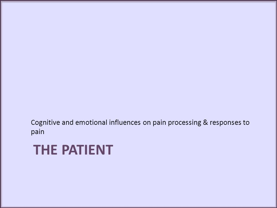 Cognitive and emotional influences on pain processing & responses to pain