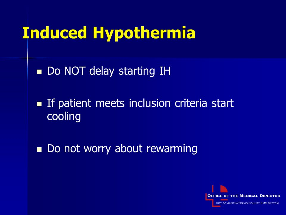 Induced Hypothermia Do NOT delay starting IH