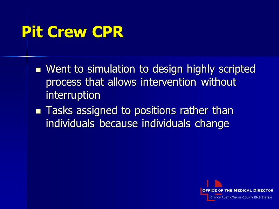 Pit Crew CPR Went to simulation to design highly scripted process that allows intervention without interruption.
