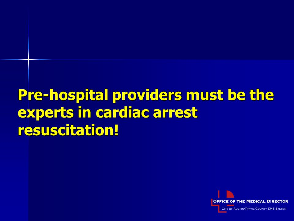 Pre-hospital providers must be the experts in cardiac arrest resuscitation!