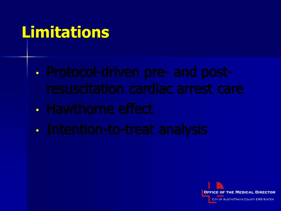 Limitations Protocol-driven pre- and post-resuscitation cardiac arrest care.