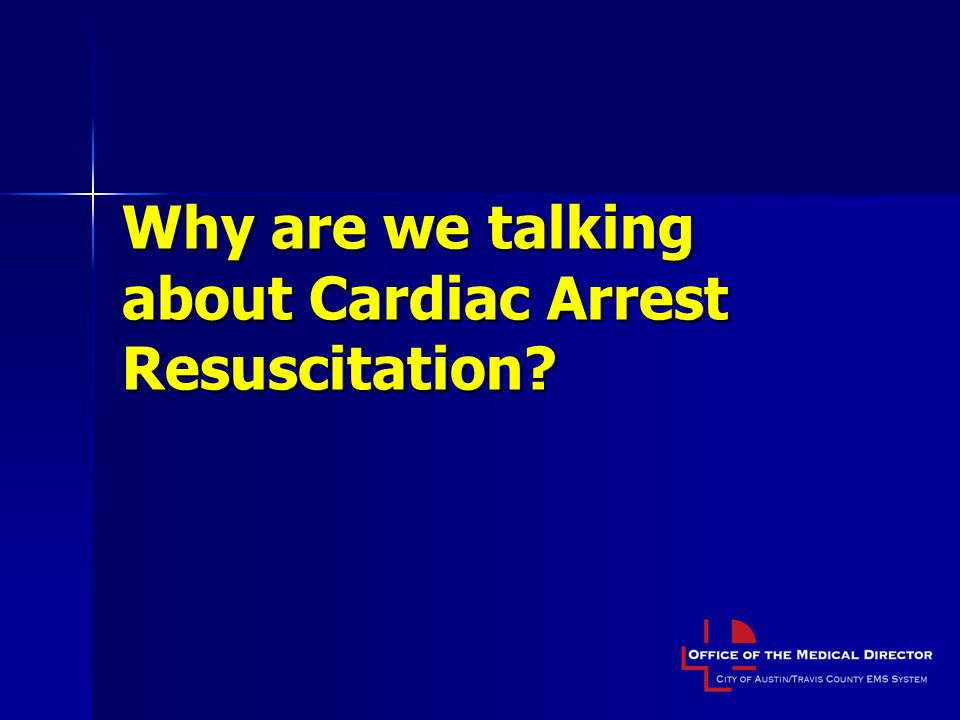 Why are we talking about Cardiac Arrest Resuscitation