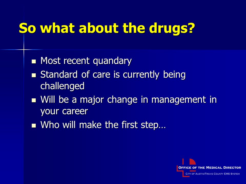 So what about the drugs Most recent quandary