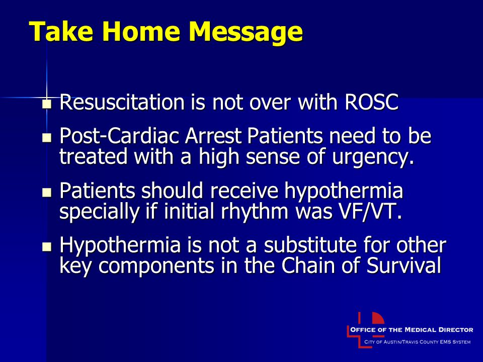 Take Home Message Resuscitation is not over with ROSC
