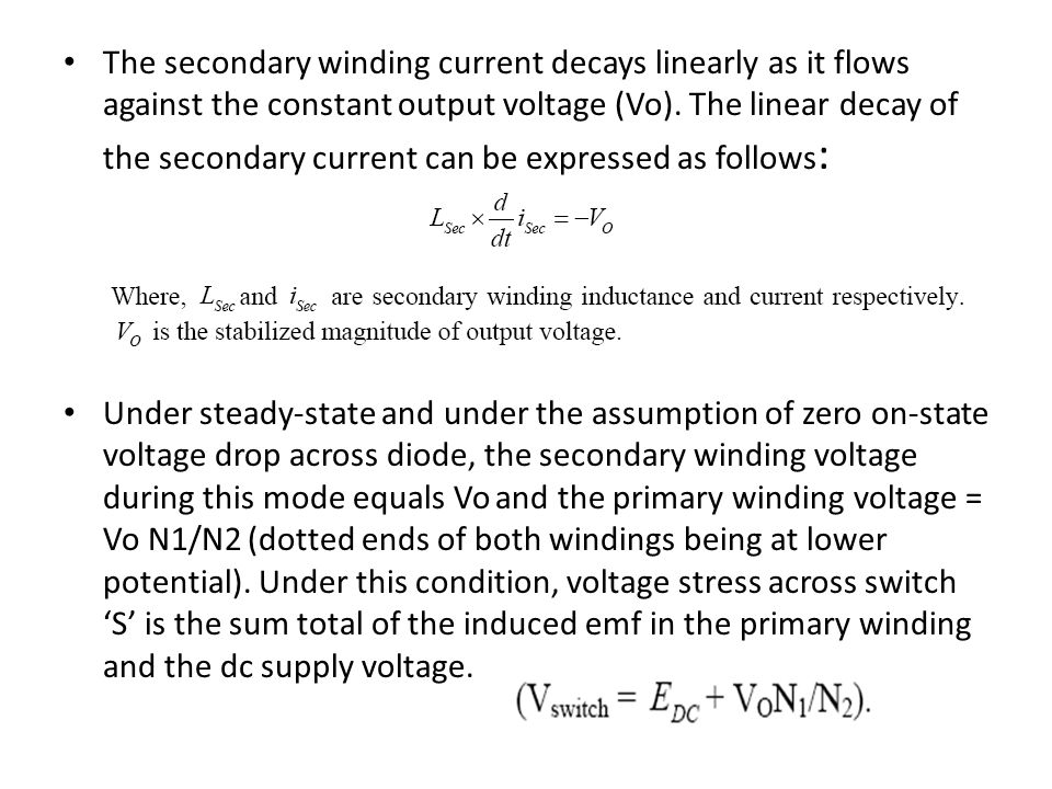 The secondary winding current decays linearly as it flows against the constant output voltage (Vo). The linear decay of the secondary current can be expressed as follows: