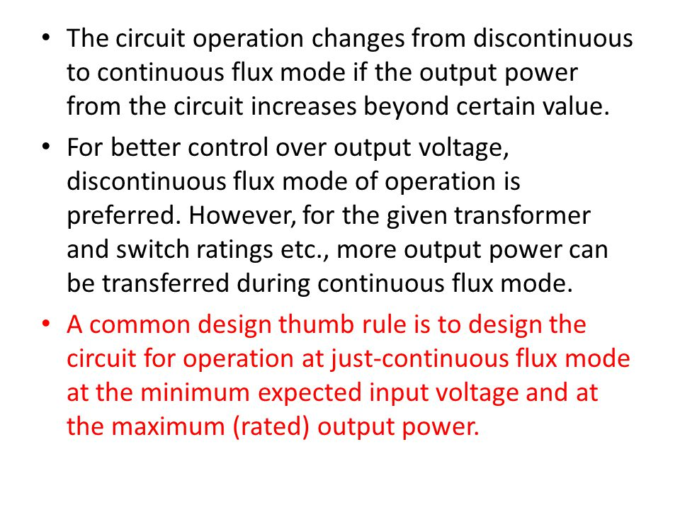The circuit operation changes from discontinuous to continuous flux mode if the output power from the circuit increases beyond certain value.