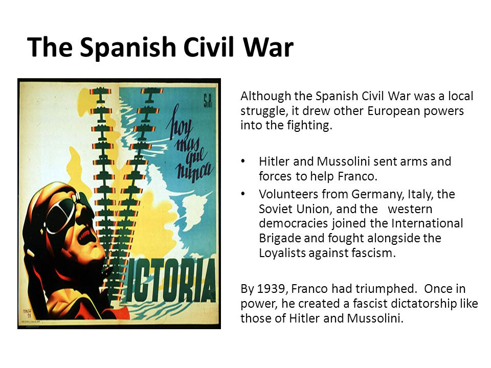 1 The Spanish Civil War. Although the Spanish Civil War was a local struggle, it drew other European powers into the fighting.