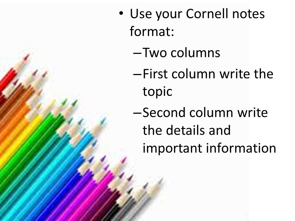 Get ready to take notes Use your Cornell notes format: Two columns