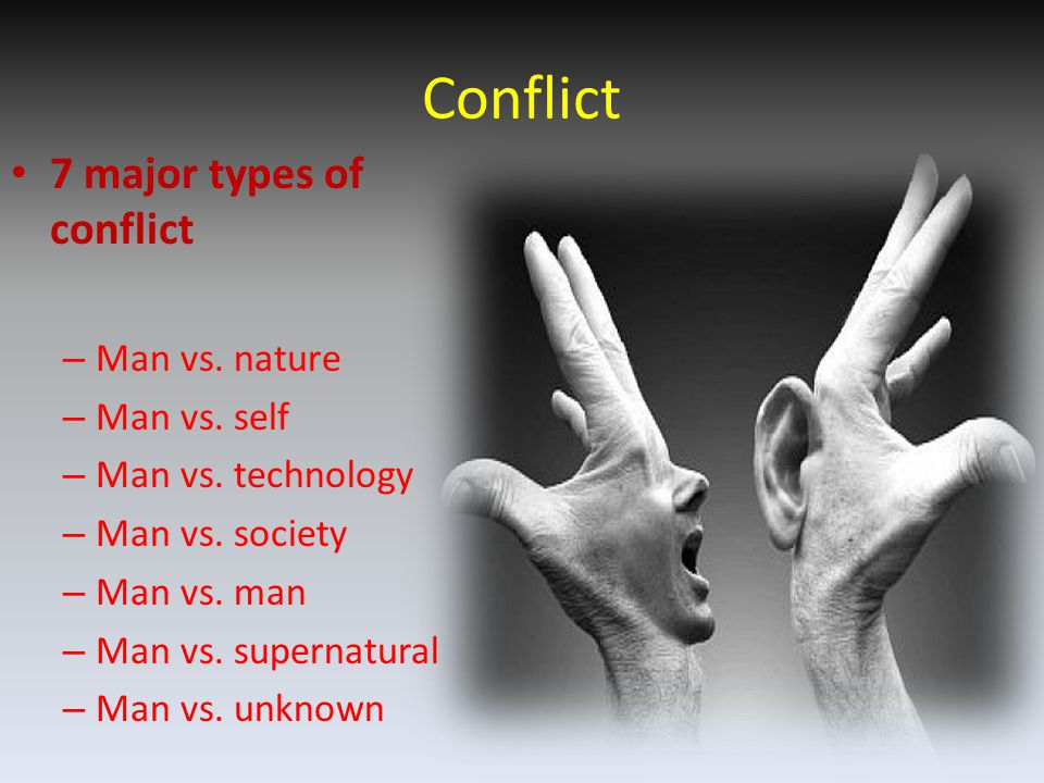 Conflict 7 major types of conflict Man vs. nature Man vs. self