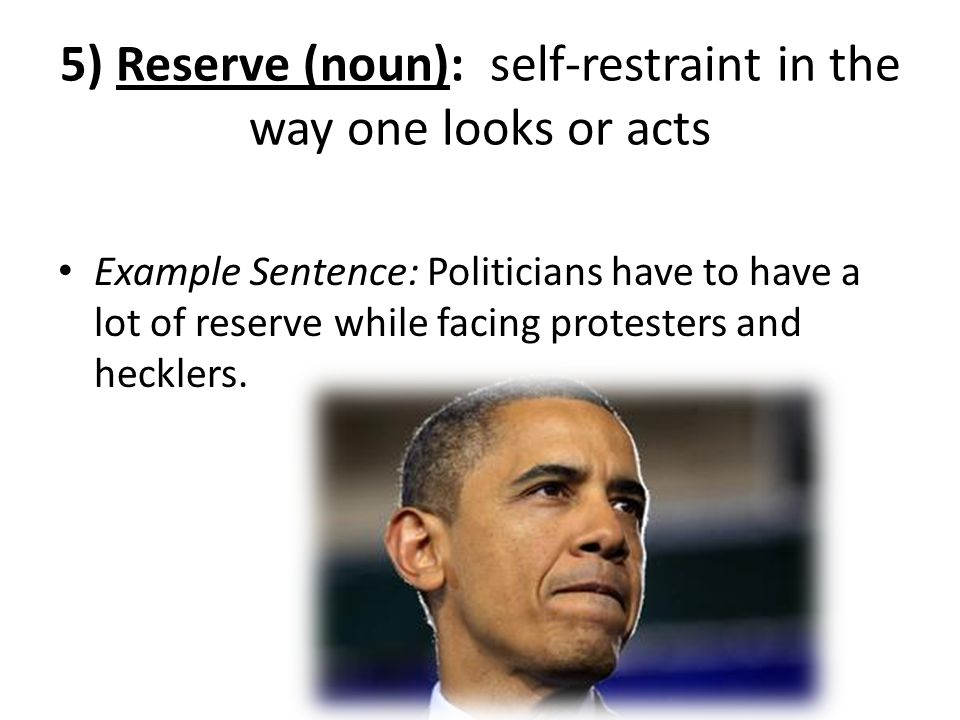 5) Reserve (noun): self-restraint in the way one looks or acts