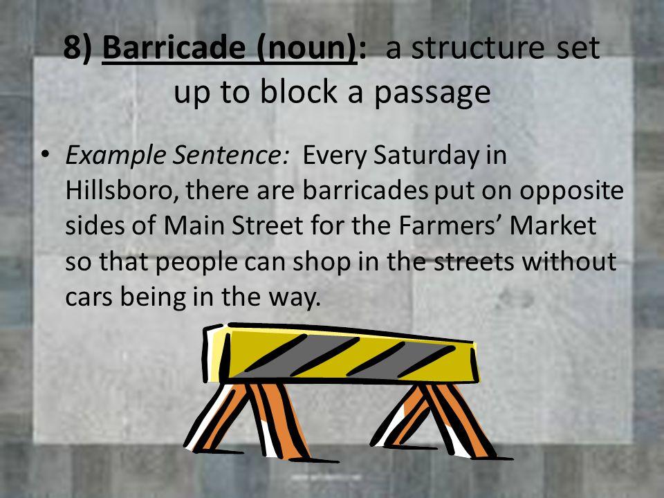 8) Barricade (noun): a structure set up to block a passage