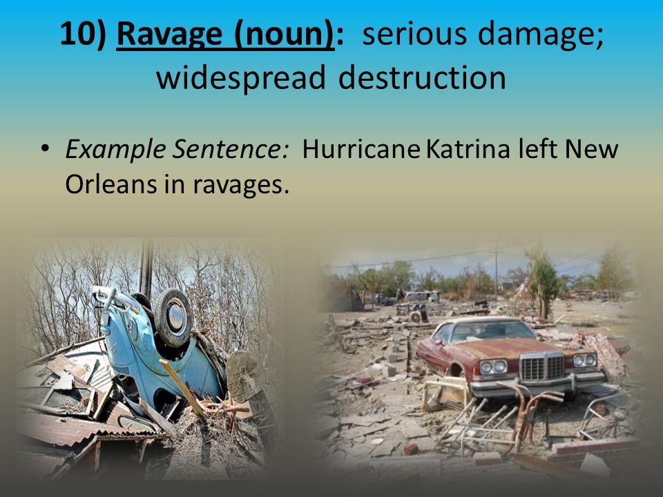 10) Ravage (noun): serious damage; widespread destruction