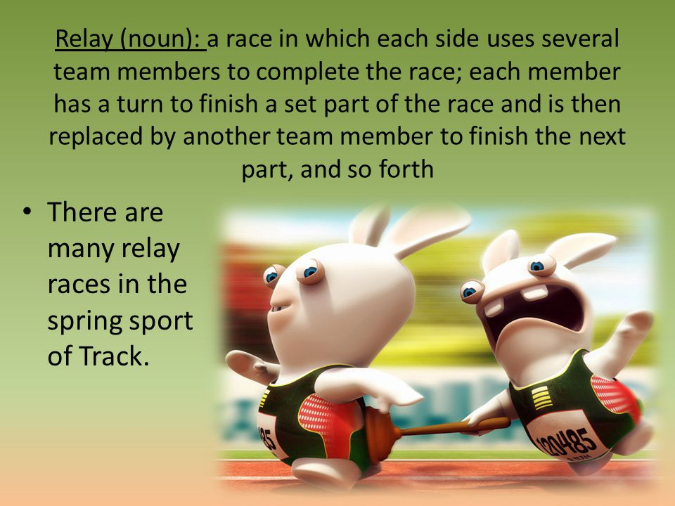 There are many relay races in the spring sport of Track.