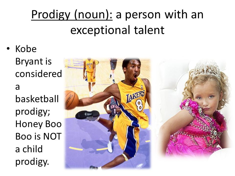 Prodigy (noun): a person with an exceptional talent