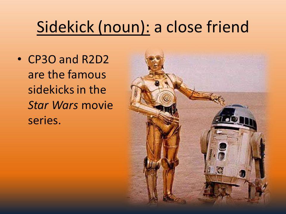 Sidekick (noun): a close friend