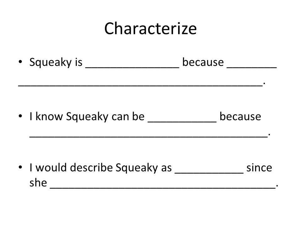 Characterize Squeaky is _______________ because ________