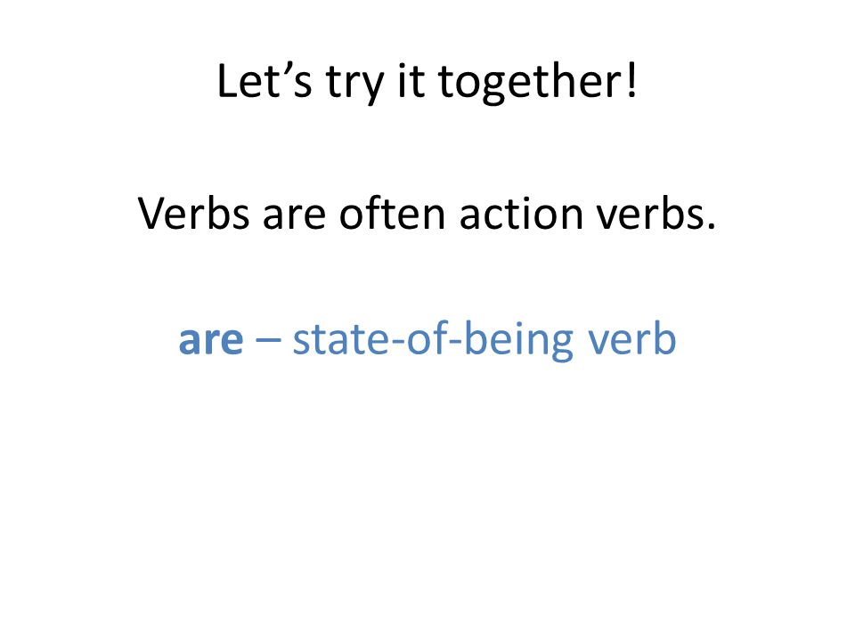 Let's try it together! Verbs are often action verbs.