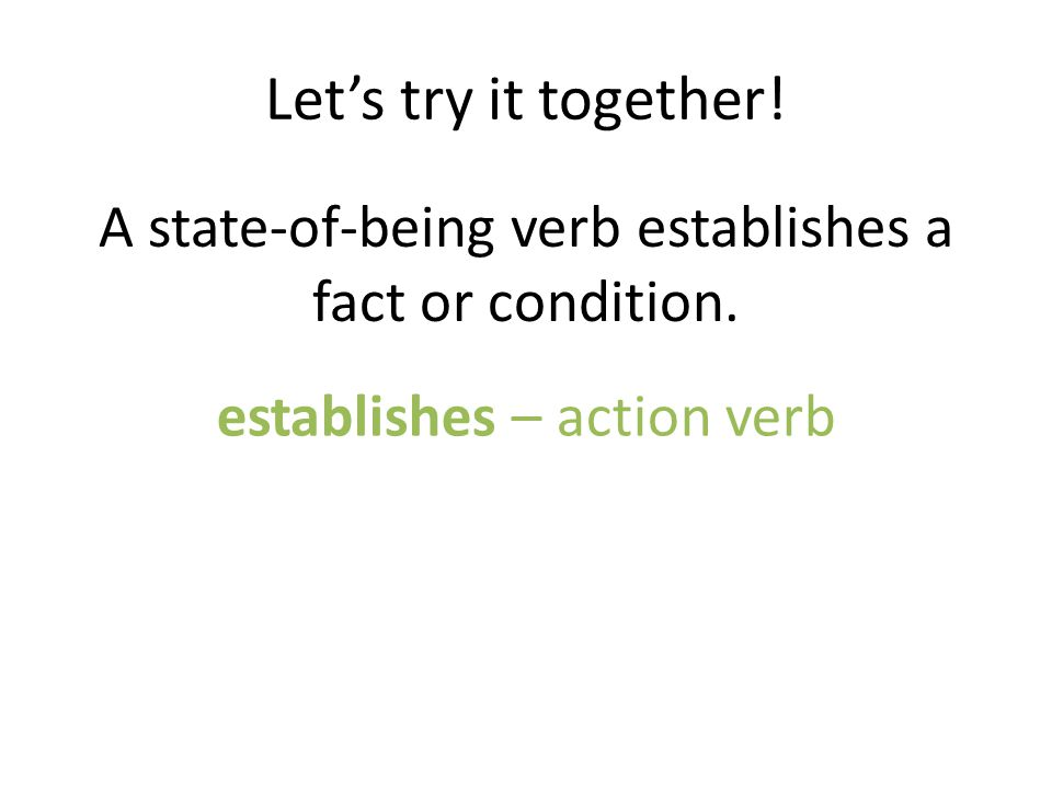 Let's try it together. A state-of-being verb establishes a fact or condition.