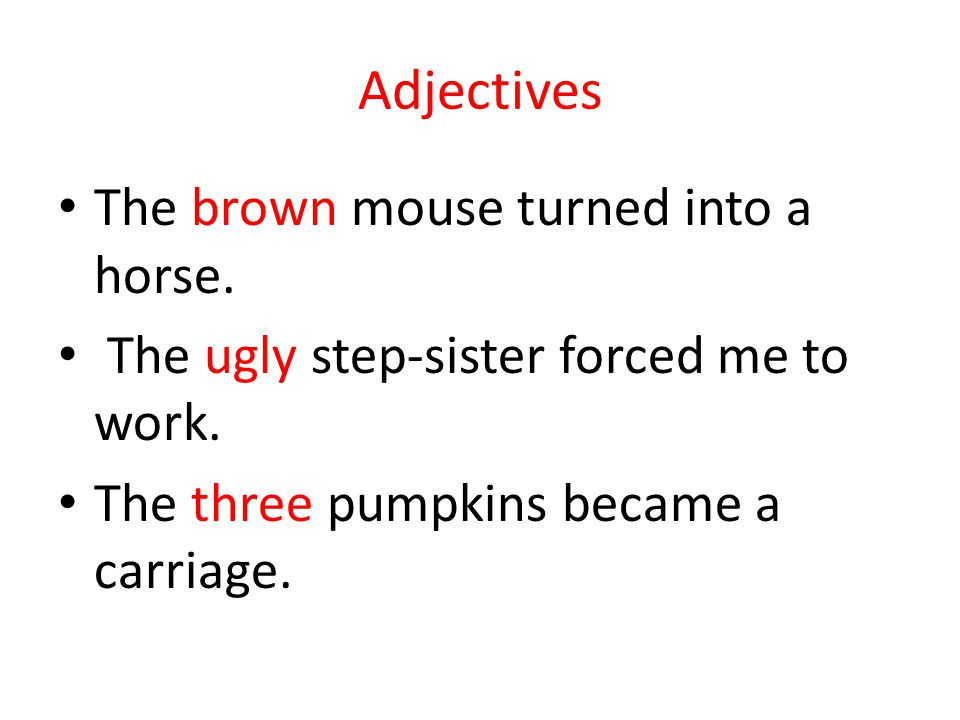 Adjectives The brown mouse turned into a horse.