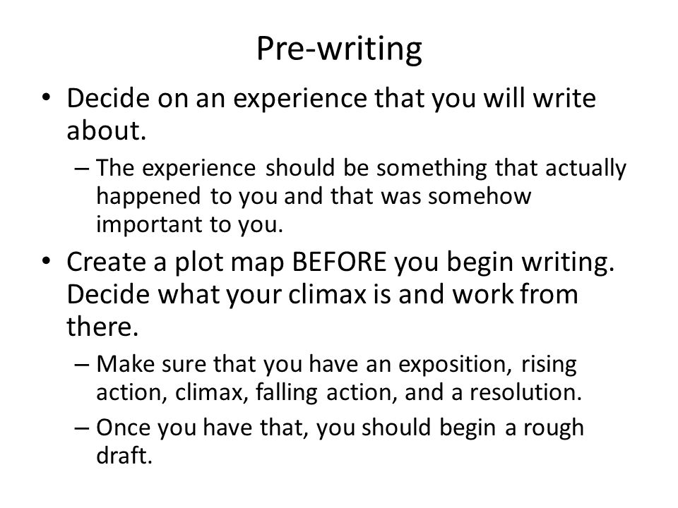 Pre-writing Decide on an experience that you will write about.