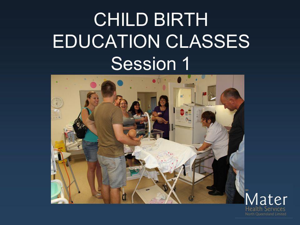 CHILD BIRTH EDUCATION CLASSES Session 1
