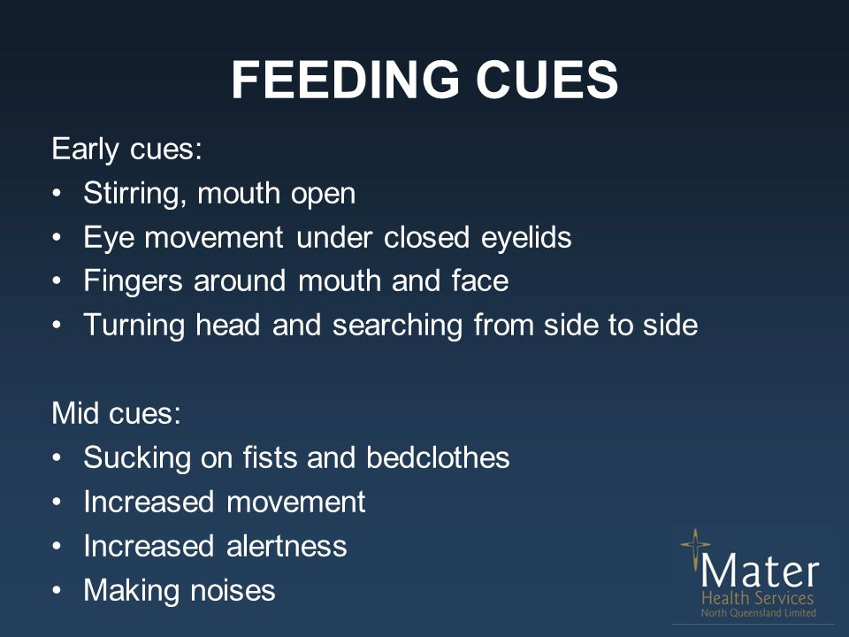 FEEDING CUES Early cues: Stirring, mouth open