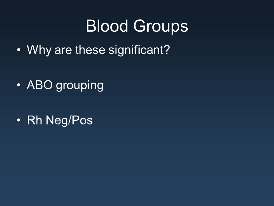Blood Groups Why are these significant ABO grouping Rh Neg/Pos