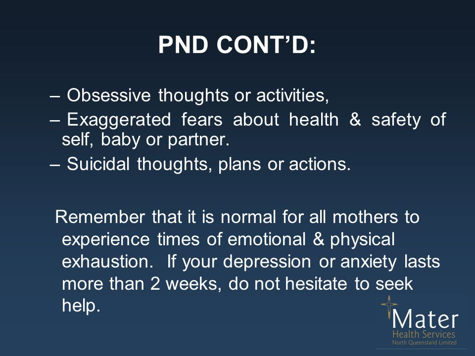 PND CONT'D: Obsessive thoughts or activities,