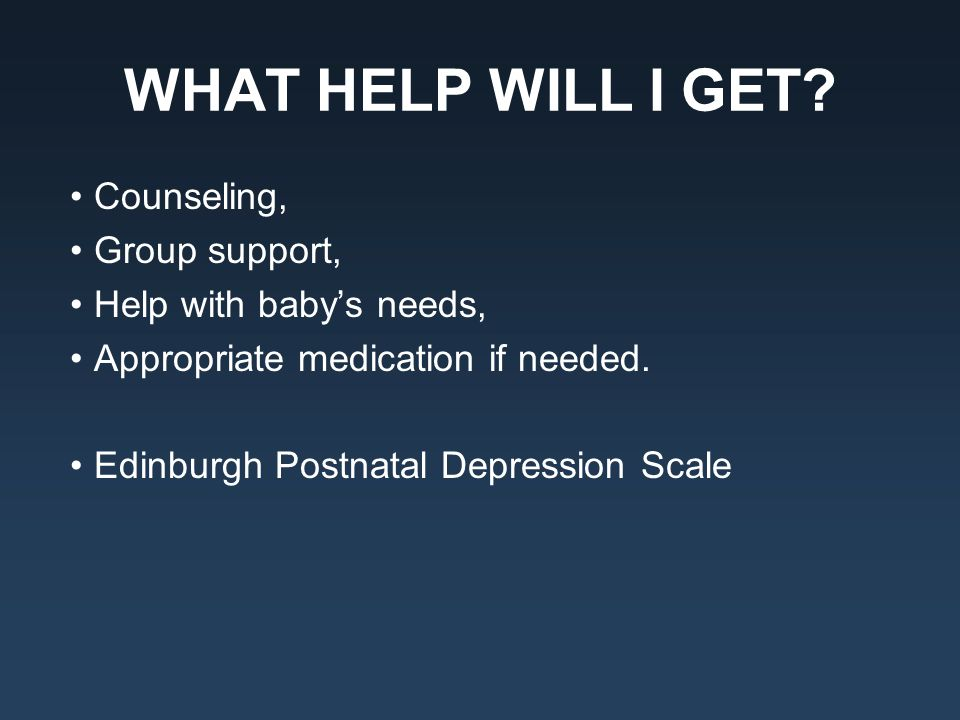 WHAT HELP WILL I GET Counseling, Group support,