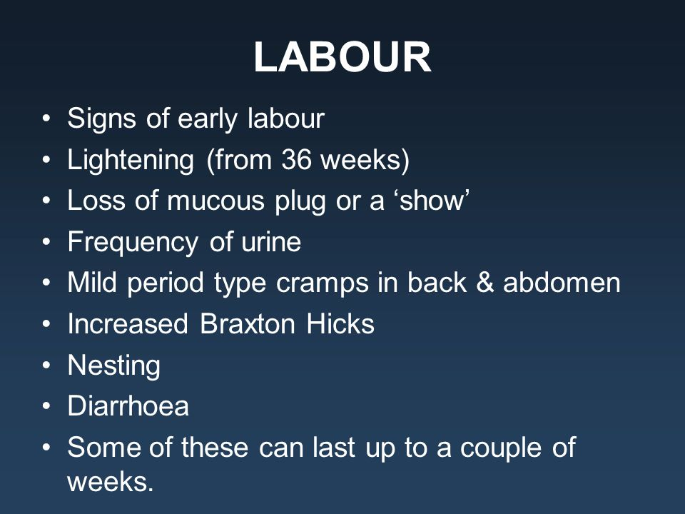 LABOUR Signs of early labour Lightening (from 36 weeks)