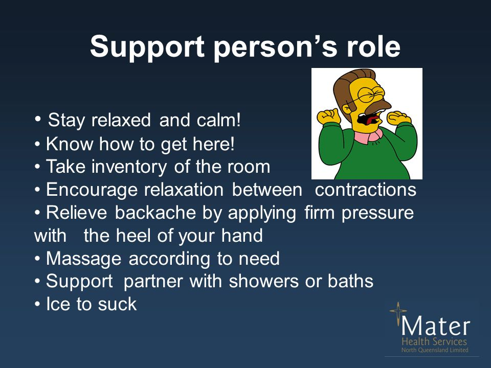 Support person's role Stay relaxed and calm! Know how to get here!