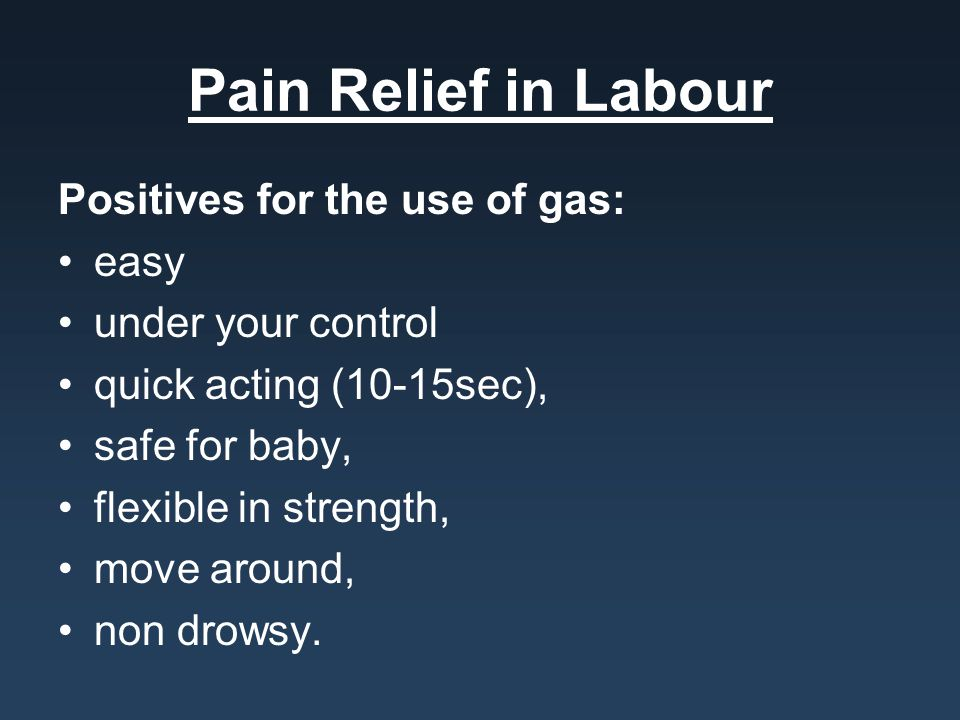Pain Relief in Labour Positives for the use of gas: easy