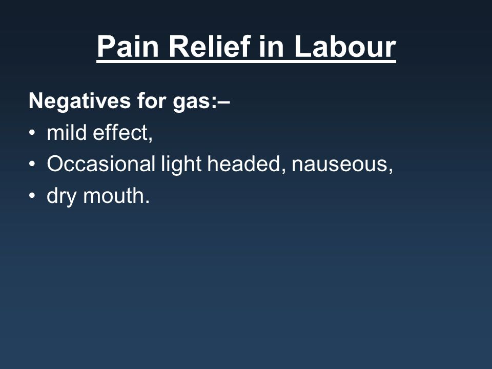 Pain Relief in Labour Negatives for gas:– mild effect,