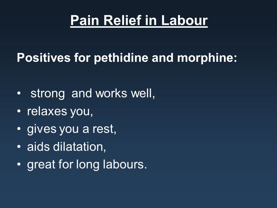 Pain Relief in Labour Positives for pethidine and morphine: