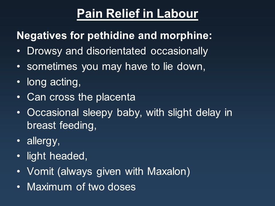 Pain Relief in Labour Negatives for pethidine and morphine: