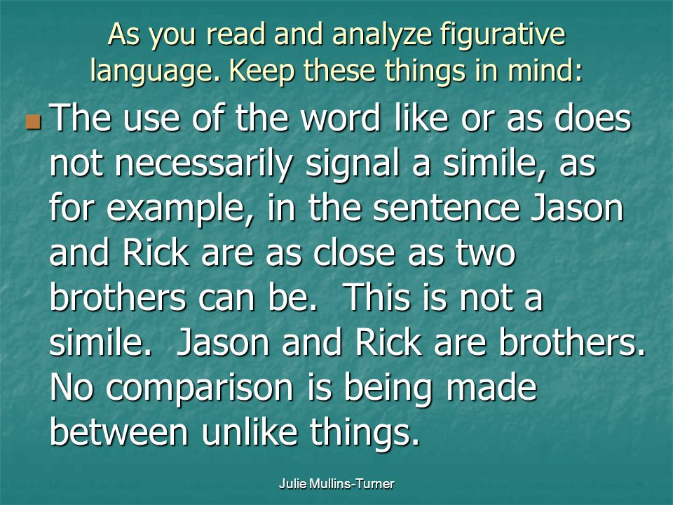 As you read and analyze figurative language. Keep these things in mind: