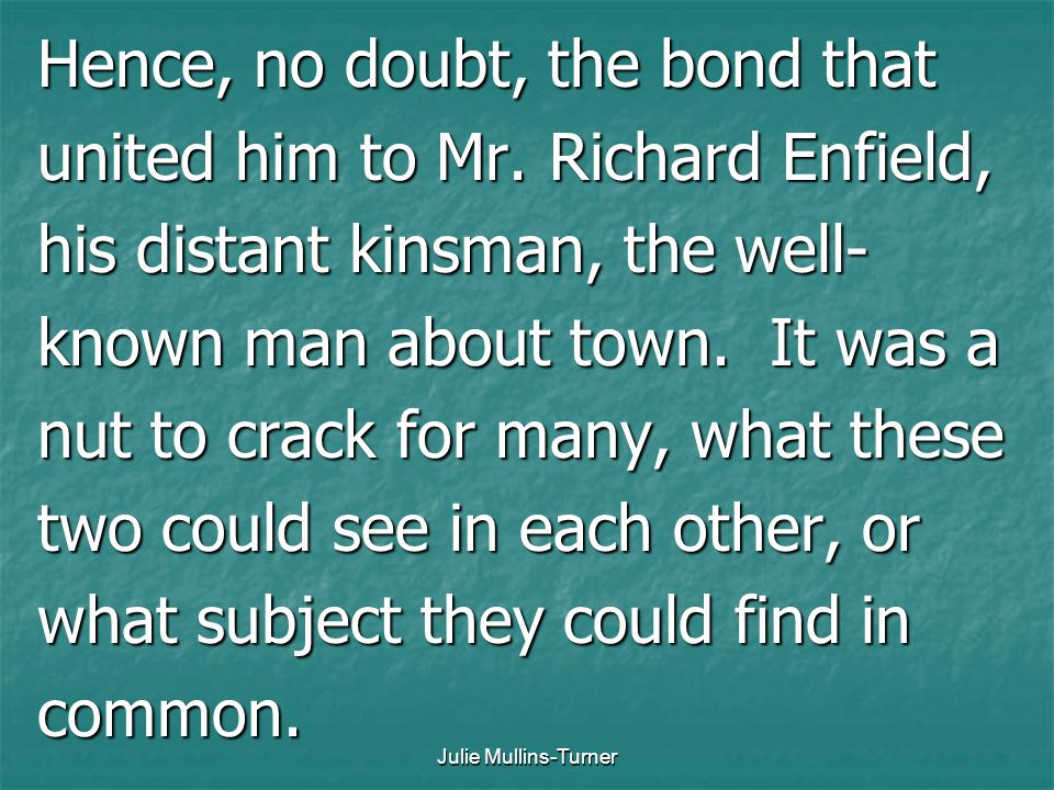 Hence, no doubt, the bond that united him to Mr. Richard Enfield,