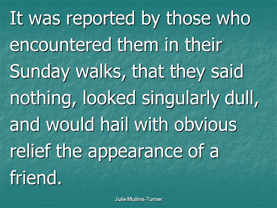 It was reported by those who encountered them in their
